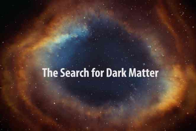 VIDEO: What does it take to find dark matter? Knowledge, skill and much patience