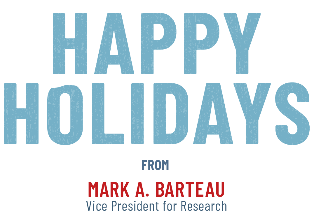 Happy Holidays from Mark A. Barteau, Vice President for Research